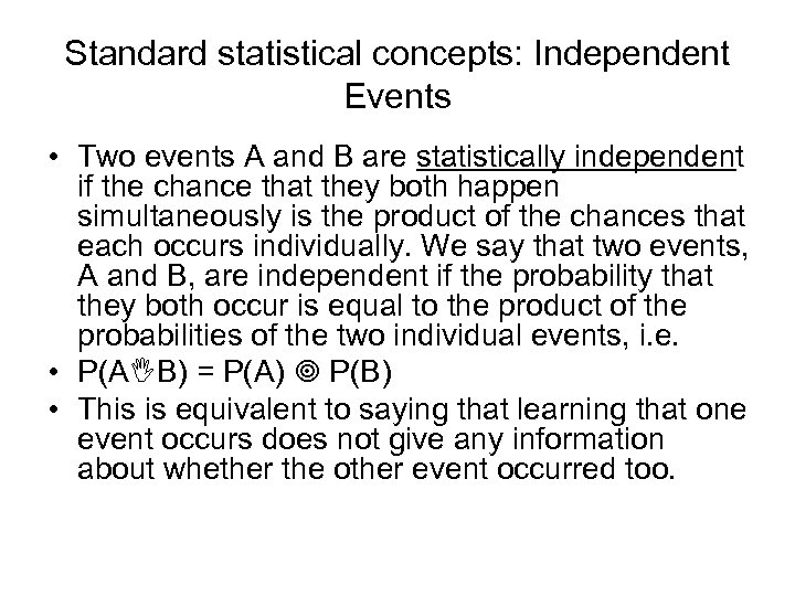 Standard statistical concepts: Independent Events • Two events A and B are statistically independent