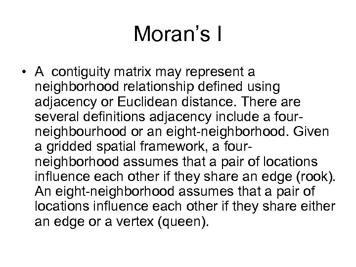 Moran's I • A contiguity matrix may represent a neighborhood relationship defined using adjacency