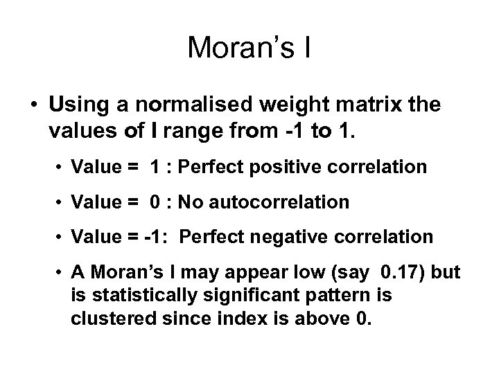 Moran's I • Using a normalised weight matrix the values of I range from