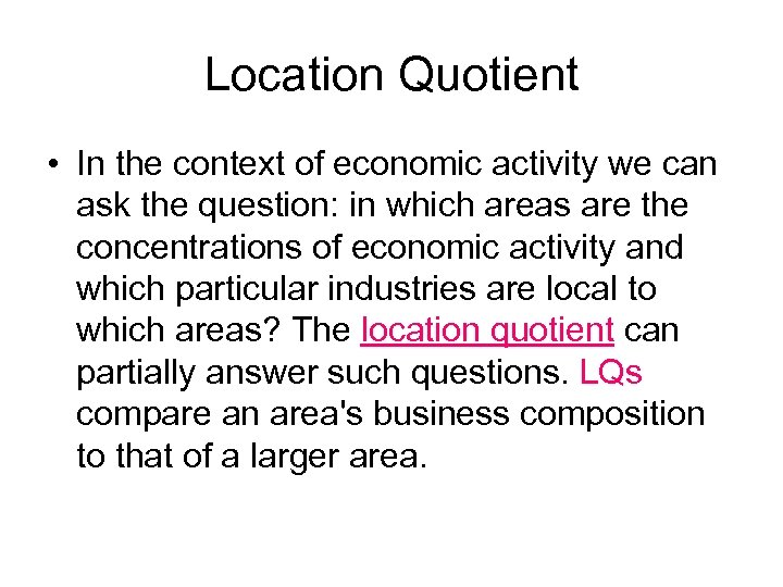 Location Quotient • In the context of economic activity we can ask the question: