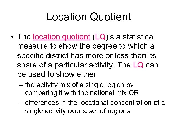 Location Quotient • The location quotient (LQ)is a statistical measure to show the degree