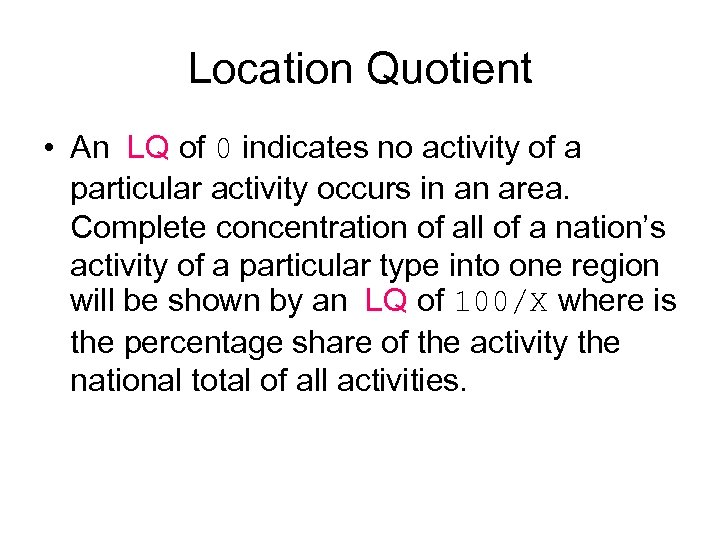 Location Quotient • An LQ of 0 indicates no activity of a particular activity