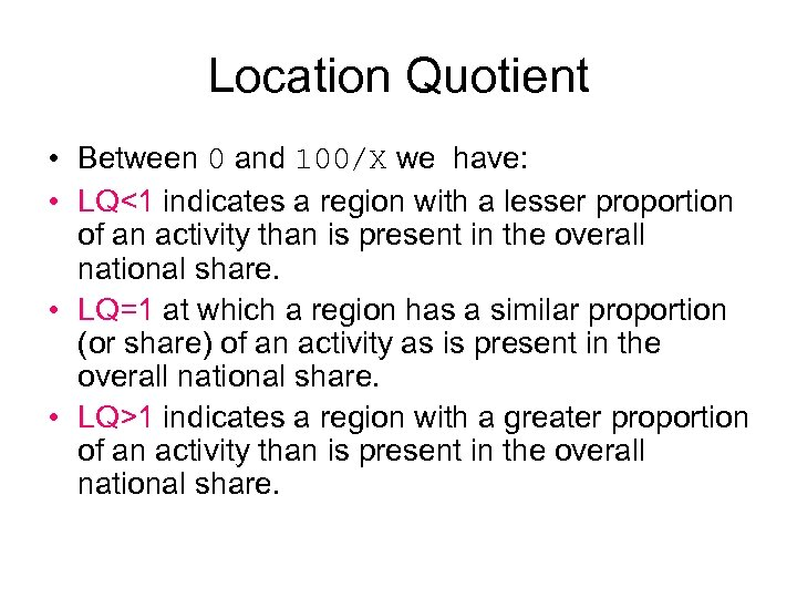 Location Quotient • Between 0 and 100/X we have: • LQ<1 indicates a region