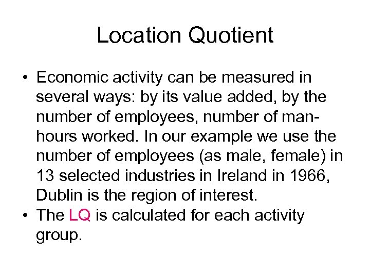 Location Quotient • Economic activity can be measured in several ways: by its value