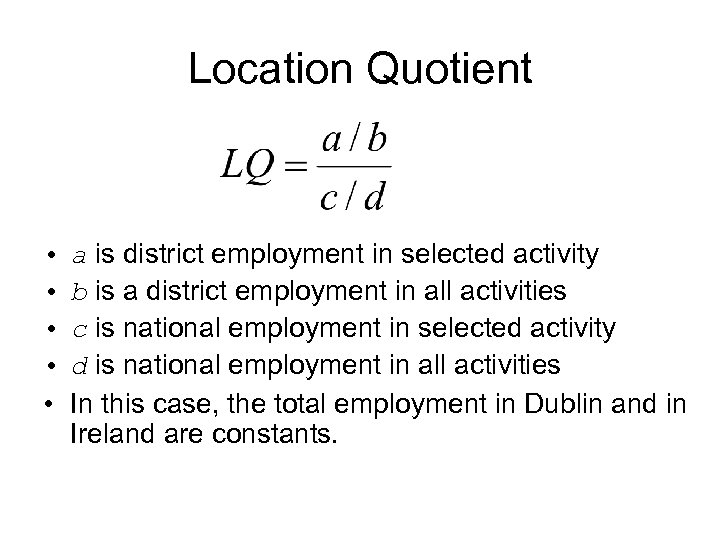 Location Quotient • • • a is district employment in selected activity b is