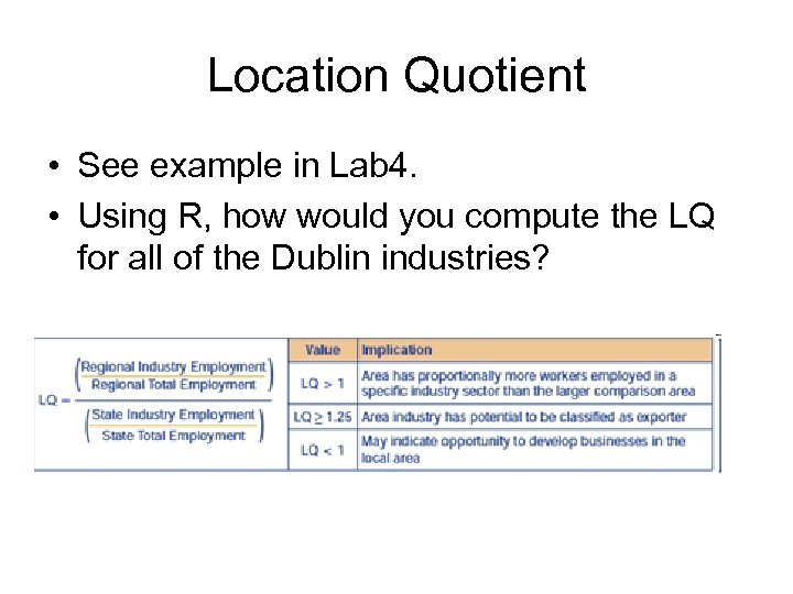 Location Quotient • See example in Lab 4. • Using R, how would you