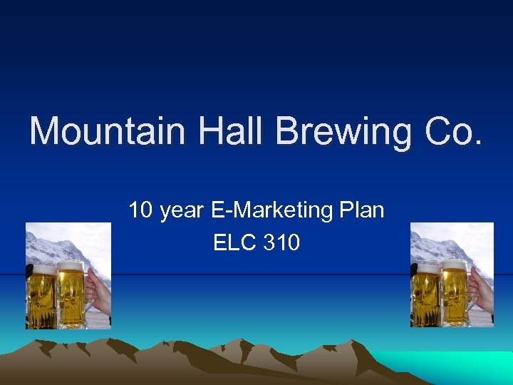 Mountain Hall Brewing Co. 10 year E-Marketing Plan ELC 310