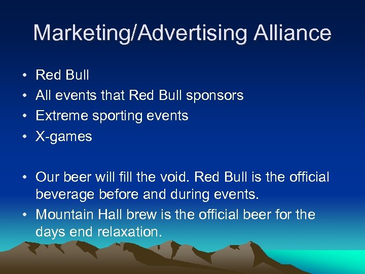 Marketing/Advertising Alliance • • Red Bull All events that Red Bull sponsors Extreme sporting