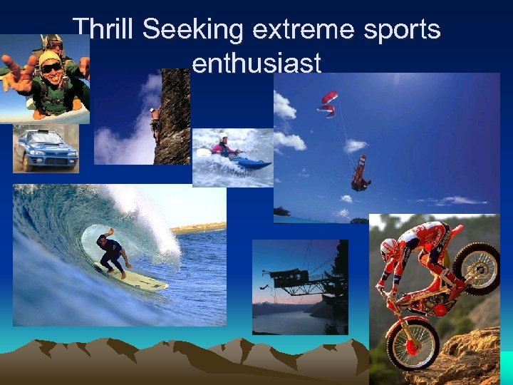 Thrill Seeking extreme sports enthusiast