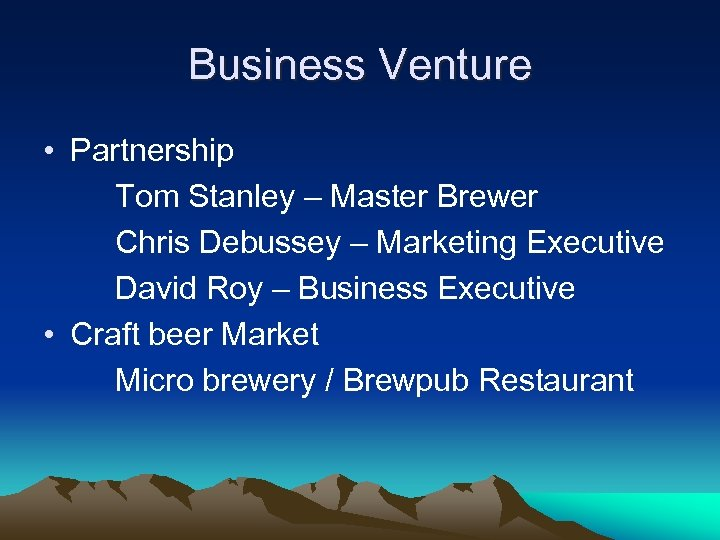 Business Venture • Partnership Tom Stanley – Master Brewer Chris Debussey – Marketing Executive