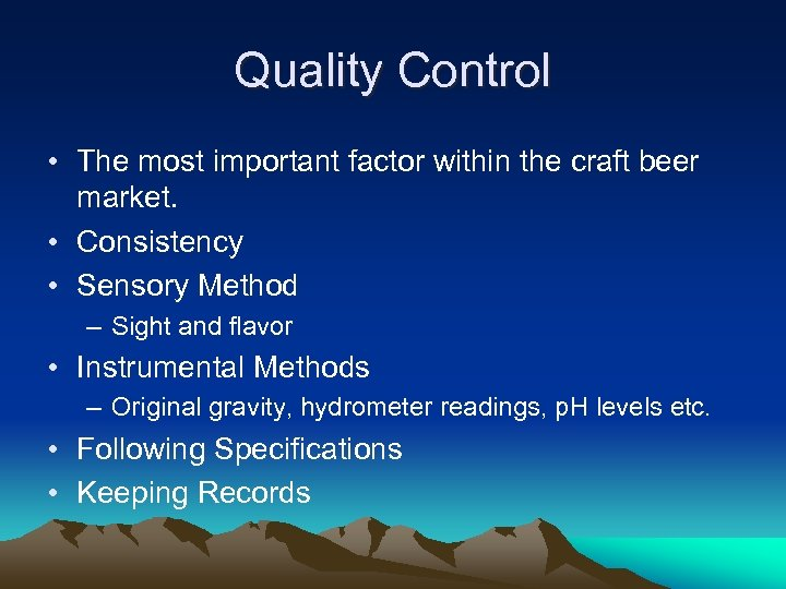 Quality Control • The most important factor within the craft beer market. • Consistency