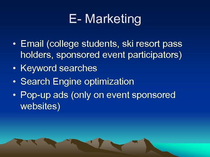 E- Marketing • Email (college students, ski resort pass holders, sponsored event participators) •