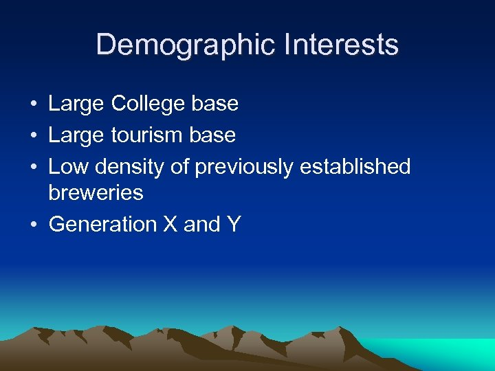 Demographic Interests • Large College base • Large tourism base • Low density of
