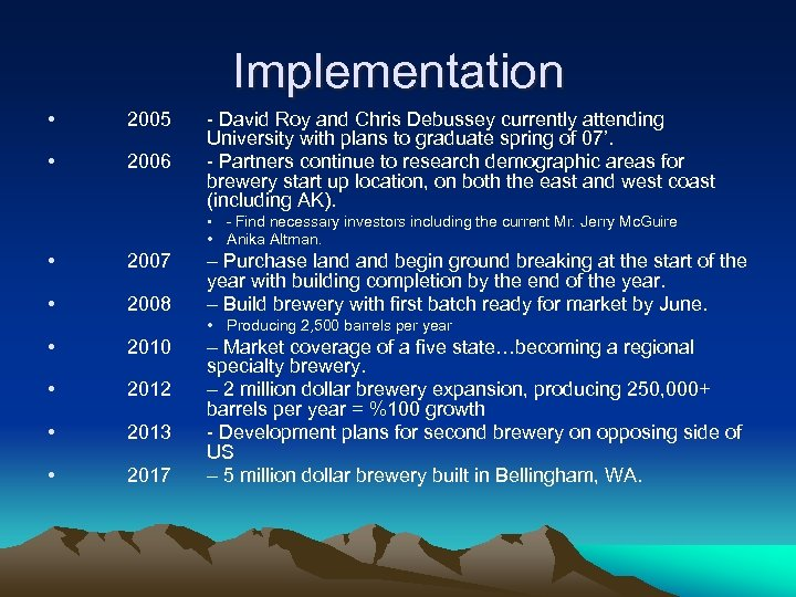 Implementation • 2005 • 2006 - David Roy and Chris Debussey currently attending University