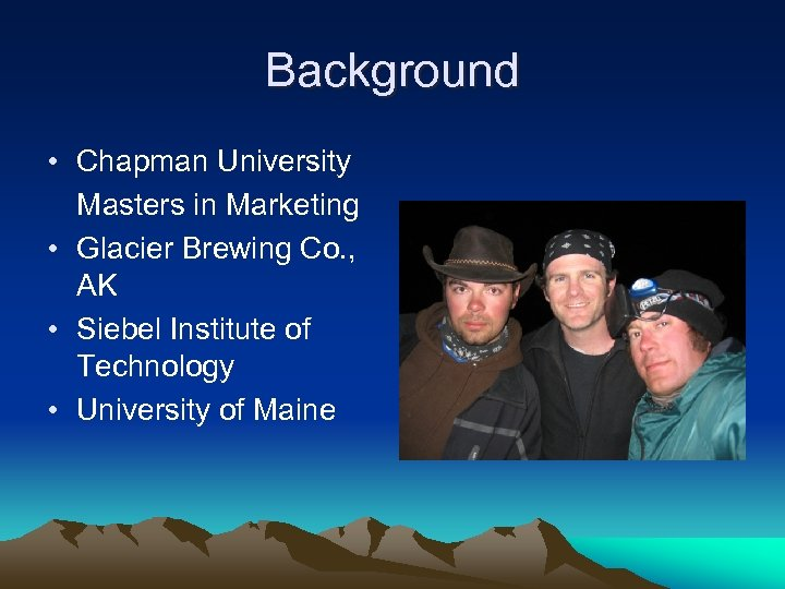 Background • Chapman University Masters in Marketing • Glacier Brewing Co. , AK •