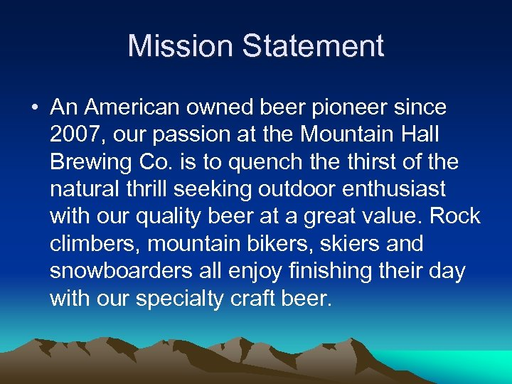 Mission Statement • An American owned beer pioneer since 2007, our passion at the