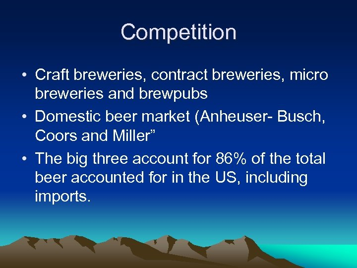 Competition • Craft breweries, contract breweries, micro breweries and brewpubs • Domestic beer market