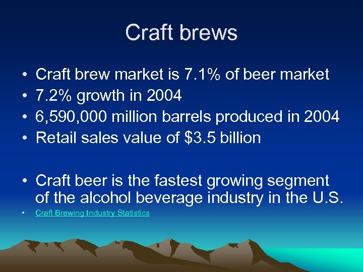 Craft brews • • Craft brew market is 7. 1% of beer market 7.