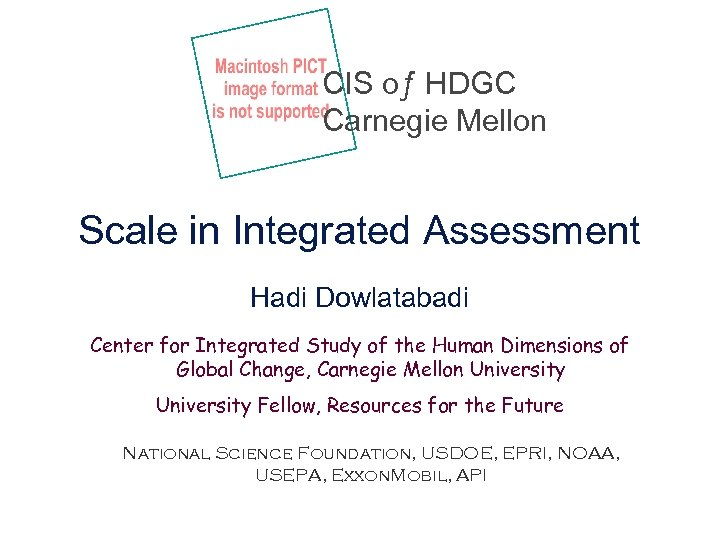 CIS oƒ HDGC Carnegie Mellon Scale in Integrated Assessment Hadi Dowlatabadi Center for Integrated