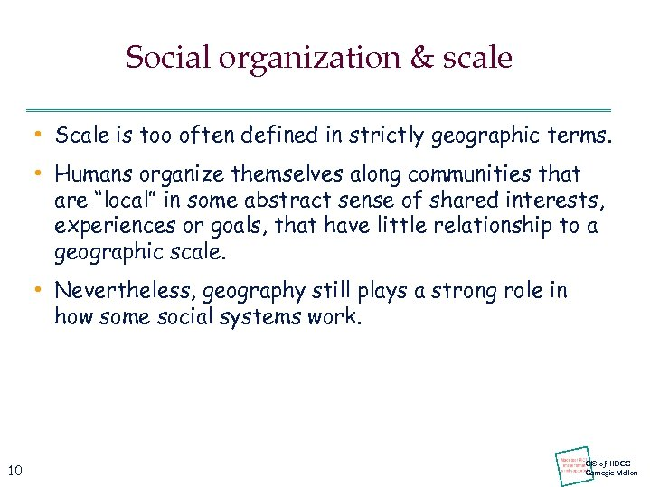 Social organization & scale • Scale is too often defined in strictly geographic terms.