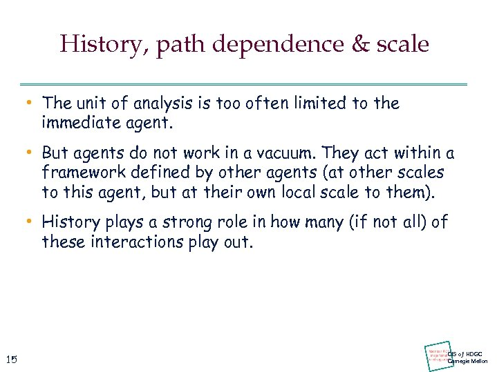History, path dependence & scale • The unit of analysis is too often limited