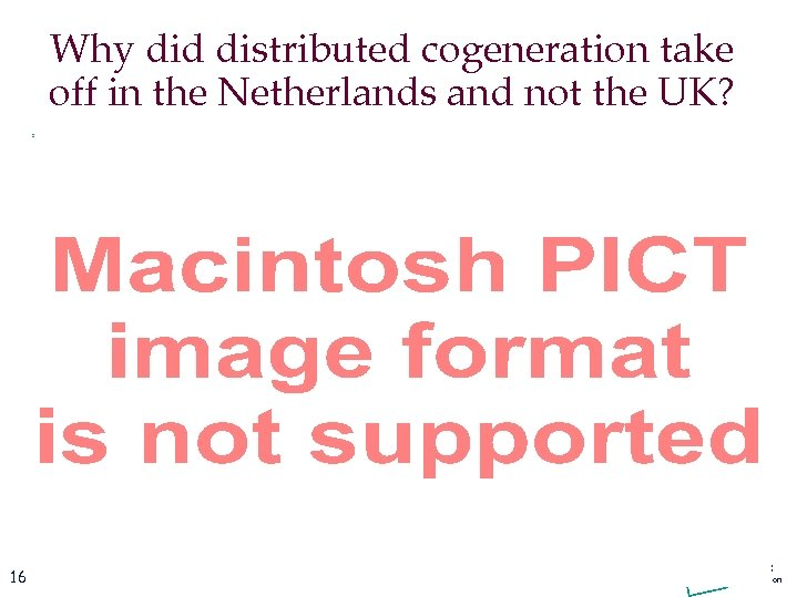 Why did distributed cogeneration take off in the Netherlands and not the UK? 16