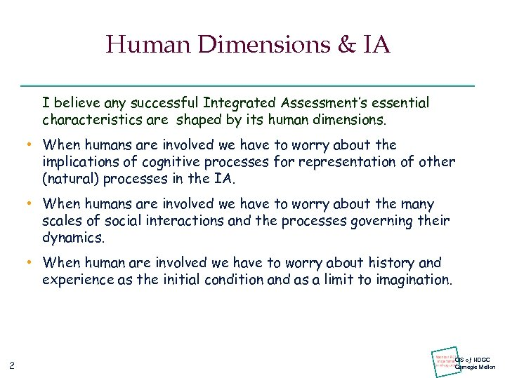 Human Dimensions & IA I believe any successful Integrated Assessment's essential characteristics are shaped