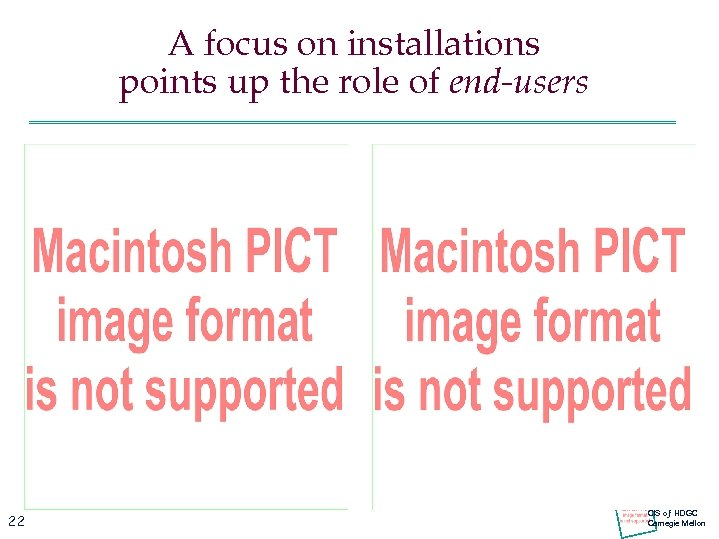 A focus on installations points up the role of end-users 22 CIS oƒ HDGC