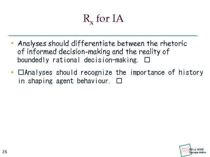 Rx for IA • Analyses should differentiate between the rhetoric of informed decision-making and