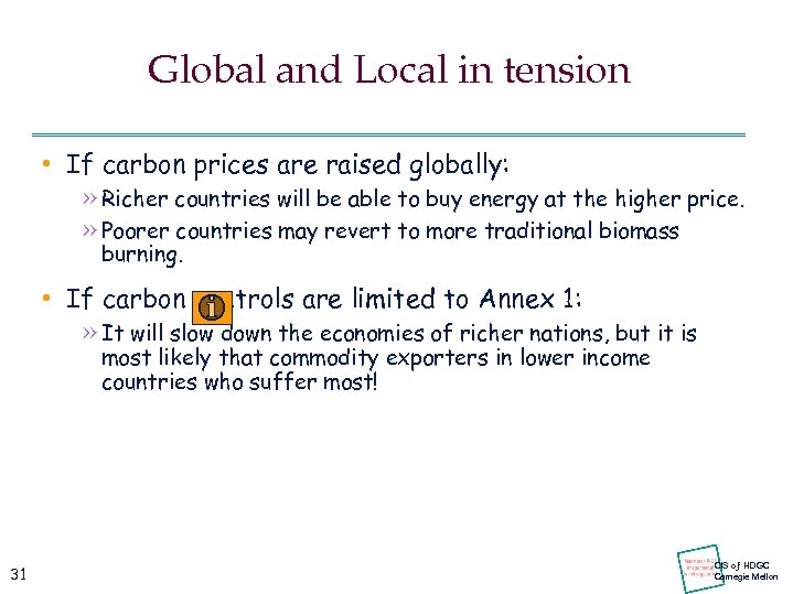 Global and Local in tension • If carbon prices are raised globally: » Richer
