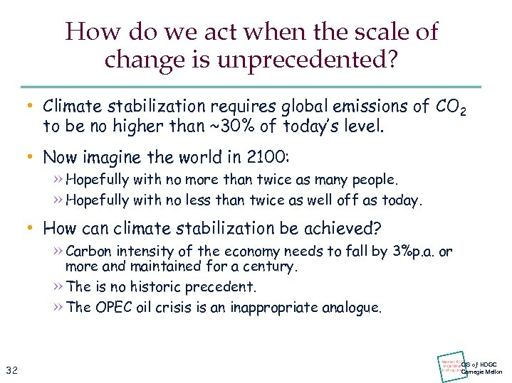 How do we act when the scale of change is unprecedented? • Climate stabilization