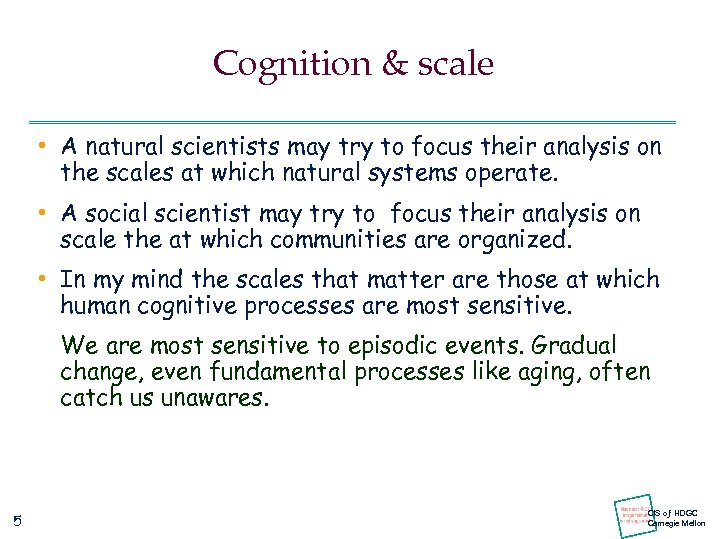 Cognition & scale • A natural scientists may try to focus their analysis on