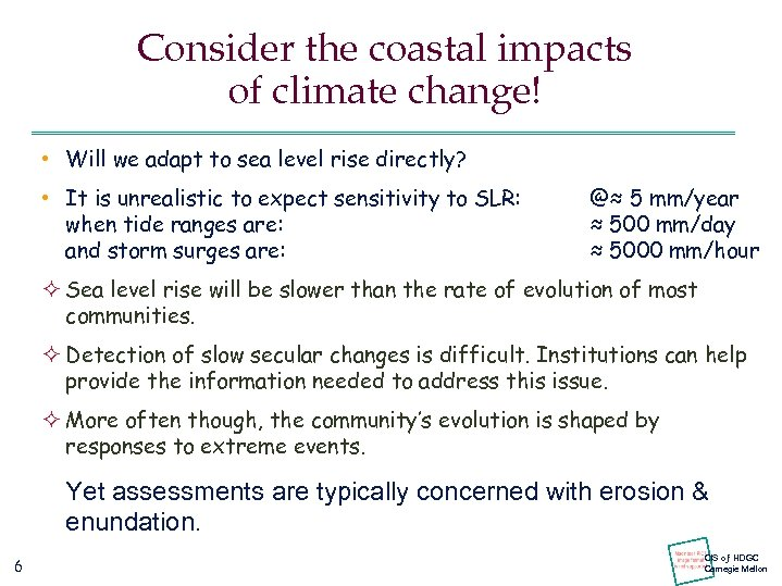 Consider the coastal impacts of climate change! • Will we adapt to sea level