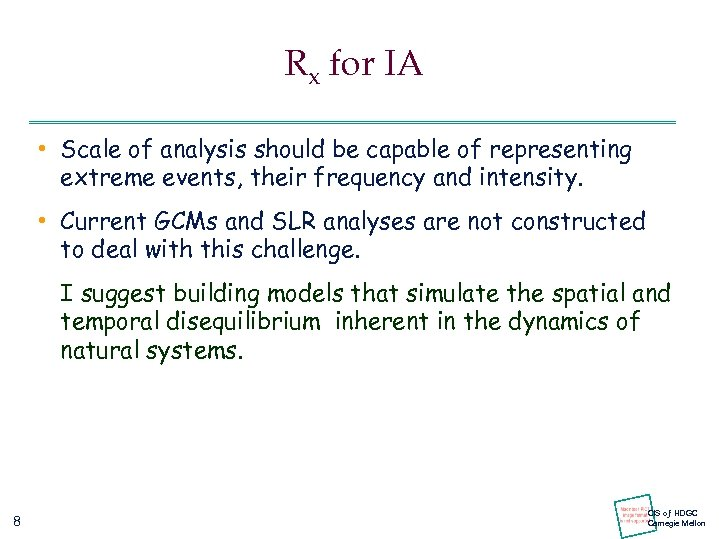 Rx for IA • Scale of analysis should be capable of representing extreme events,