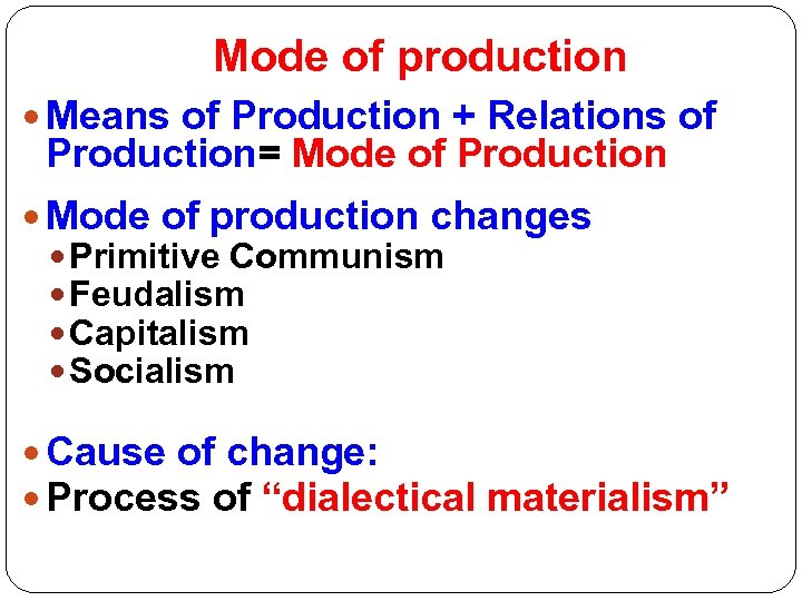 Mode of production Means of Production + Relations of Production= Mode of Production Mode