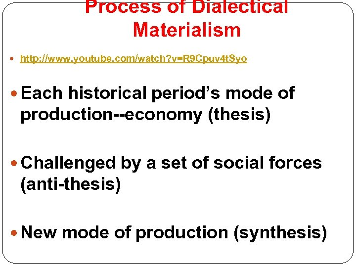 Process of Dialectical Materialism http: //www. youtube. com/watch? v=R 9 Cpuv 4 t. Syo