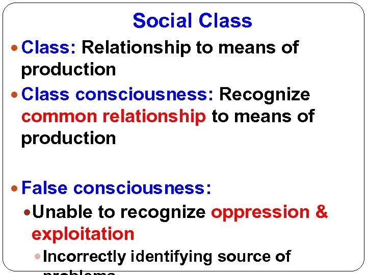 Social Class: Relationship to means of production Class consciousness: Recognize common relationship to means