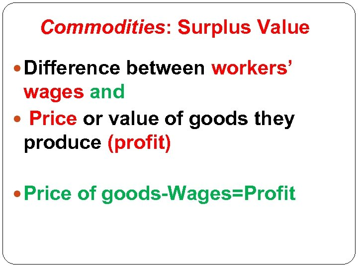 Commodities: Surplus Value Difference between workers' wages and Price or value of goods they