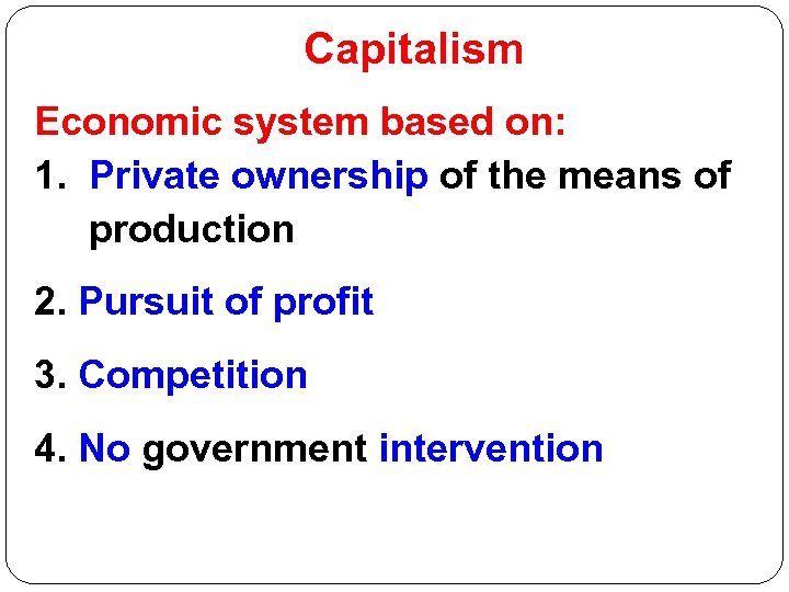 Capitalism Economic system based on: 1. Private ownership of the means of production 2.