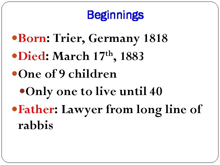 Beginnings Born: Trier, Germany 1818 Died: March 17 th, 1883 One of 9 children