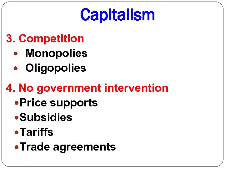Capitalism 3. Competition Monopolies Oligopolies 4. No government intervention Price supports Subsidies Tariffs Trade