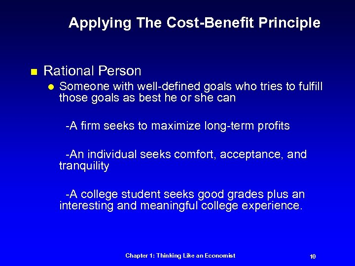 Applying The Cost-Benefit Principle n Rational Person l Someone with well-defined goals who tries