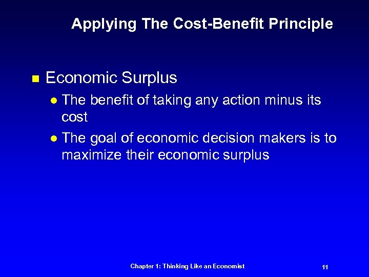 Applying The Cost-Benefit Principle n Economic Surplus The benefit of taking any action minus