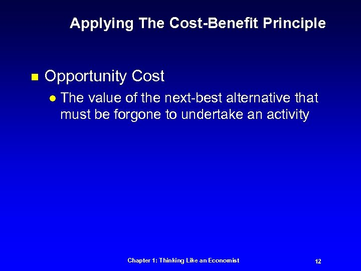 Applying The Cost-Benefit Principle n Opportunity Cost l The value of the next-best alternative