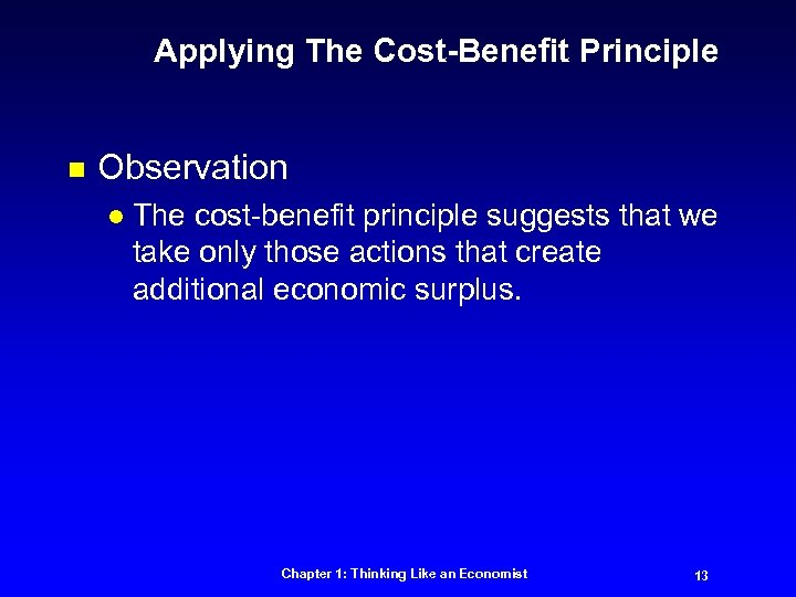 Applying The Cost-Benefit Principle n Observation l The cost-benefit principle suggests that we take