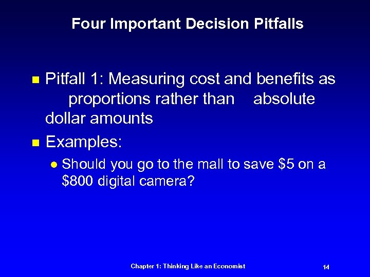 Four Important Decision Pitfalls n n Pitfall 1: Measuring cost and benefits as proportions