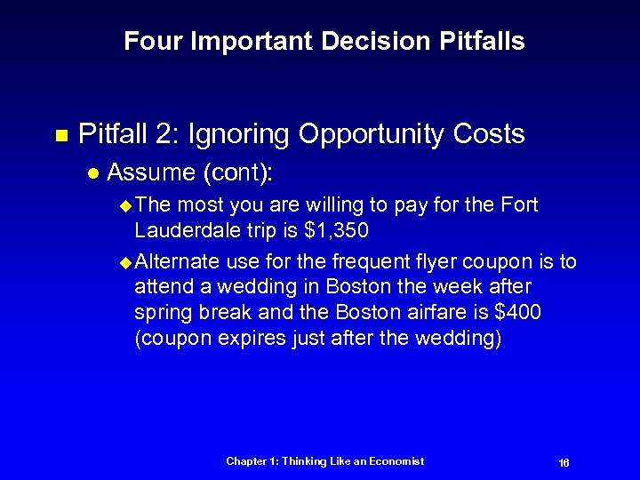 Four Important Decision Pitfalls n Pitfall 2: Ignoring Opportunity Costs l Assume (cont): u