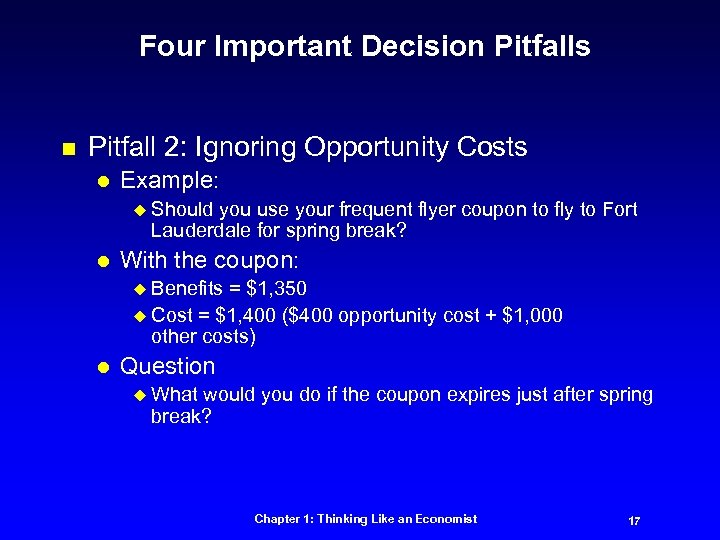 Four Important Decision Pitfalls n Pitfall 2: Ignoring Opportunity Costs l Example: u Should