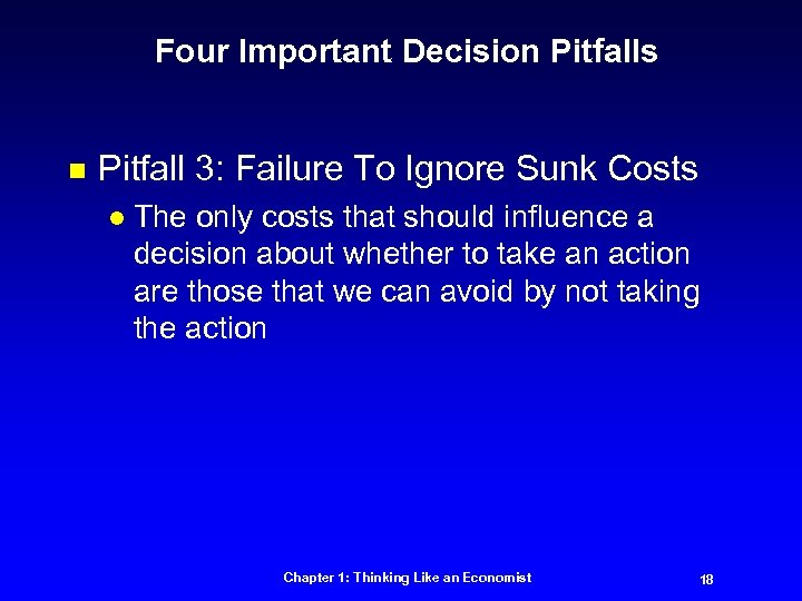 Four Important Decision Pitfalls n Pitfall 3: Failure To Ignore Sunk Costs l The