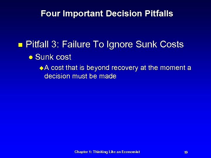 Four Important Decision Pitfalls n Pitfall 3: Failure To Ignore Sunk Costs l Sunk